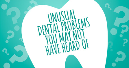 Unusual problems with teeth